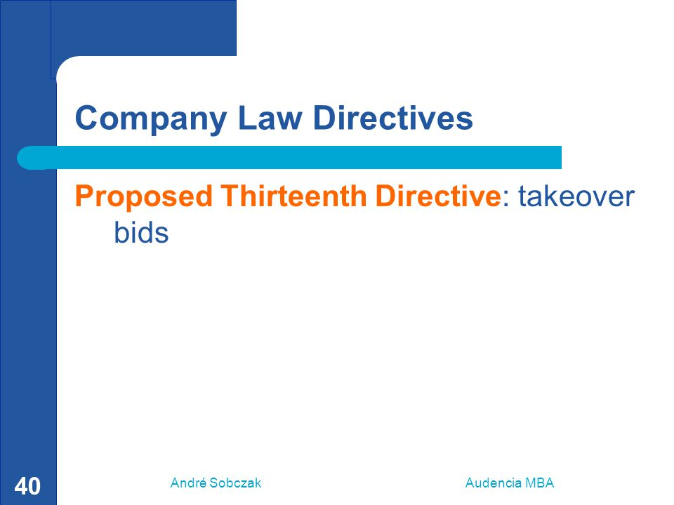 André Sobczak Audencia MBA 40 Company Law Directives Proposed Thirteenth Directive: takeover bids