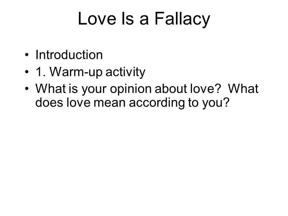 Love Is a Fallacy Introduction 1. Warm-up activity What is your opinion about love? What does love mean according to you?