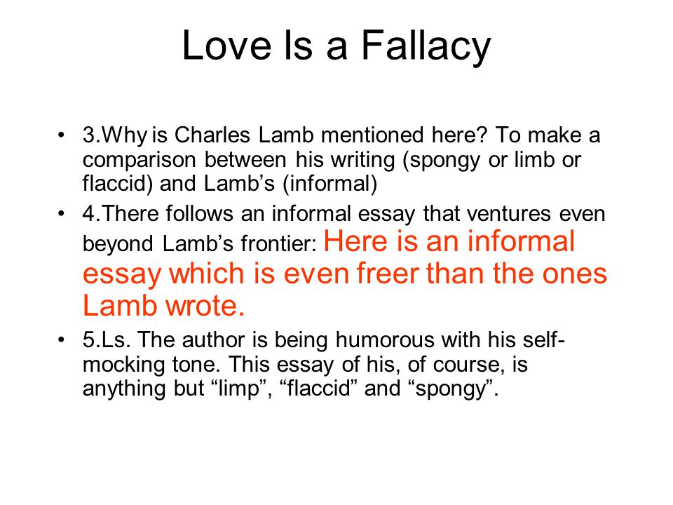Love Is a Fallacy 3.Why is Charles Lamb mentioned here? To make a comparison between his writing (spongy or limb or flaccid) and Lamb's (informal) 4.T