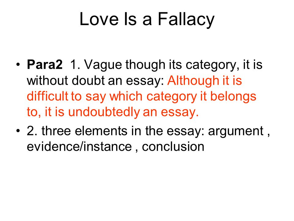 Love Is a Fallacy Para2 1. Vague though its category, it is without doubt an essay: Although it is difficult to say which category it belongs to, it i