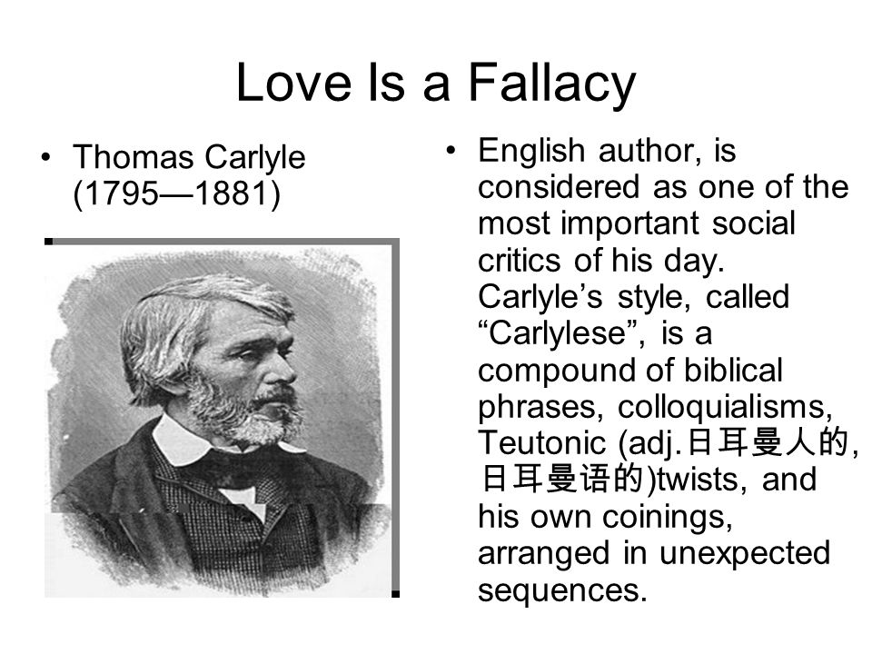 """Love Is a Fallacy English author, is considered as one of the most important social critics of his day. Carlyle's style, called """"Carlylese"""", is a comp"""