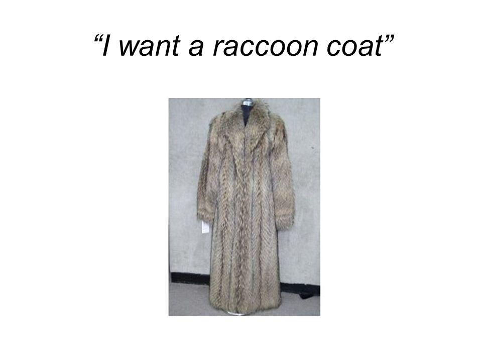 """""""I want a raccoon coat"""""""