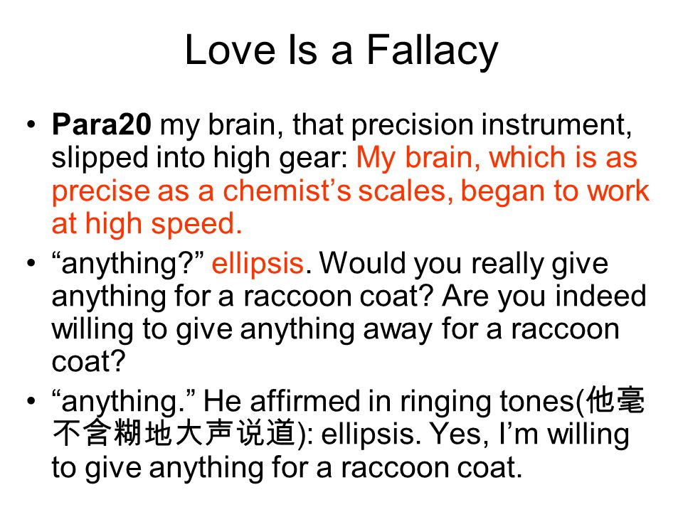 Love Is a Fallacy Para20 my brain, that precision instrument, slipped into high gear: My brain, which is as precise as a chemist's scales, began to wo