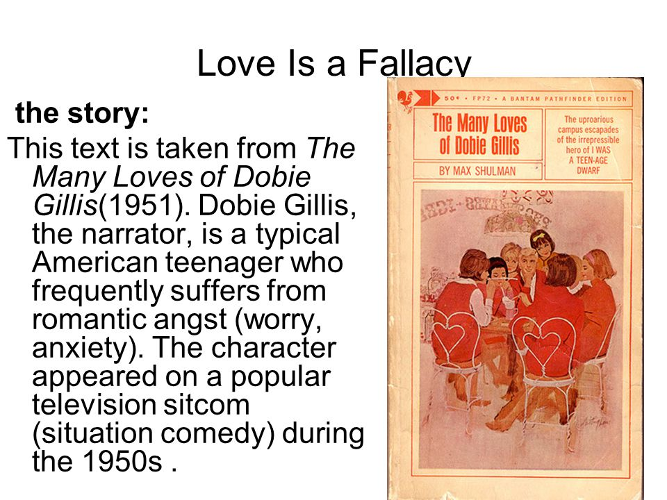 Love Is a Fallacy the story: This text is taken from The Many Loves of Dobie Gillis(1951). Dobie Gillis, the narrator, is a typical American teenager