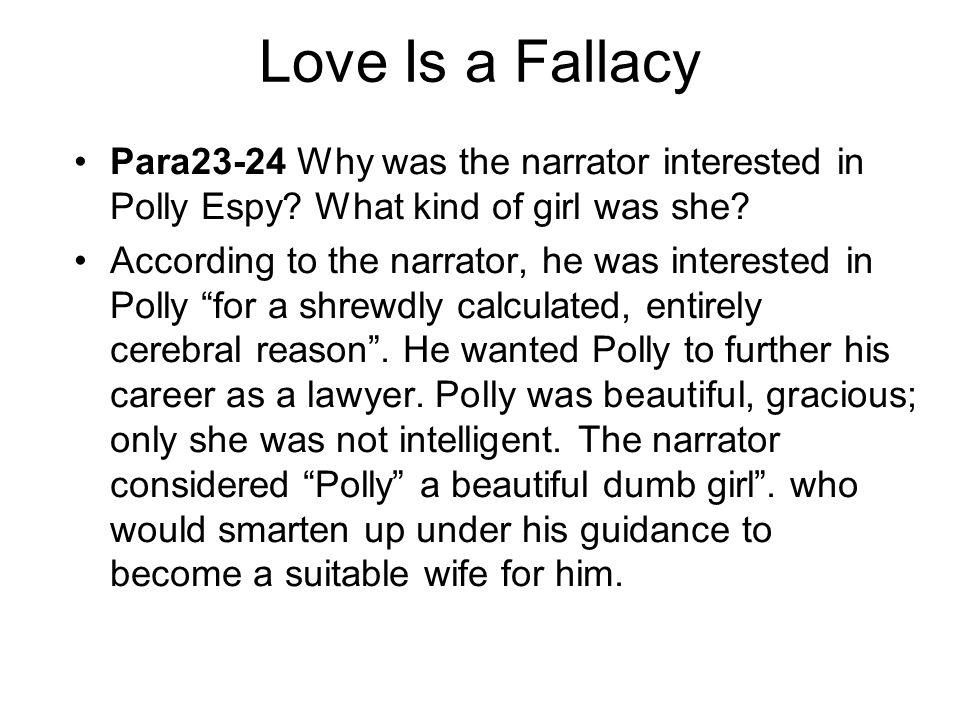 Love Is a Fallacy Para23-24 Why was the narrator interested in Polly Espy? What kind of girl was she? According to the narrator, he was interested in