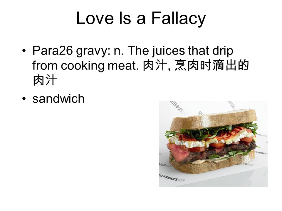 Love Is a Fallacy Para26 gravy: n. The juices that drip from cooking meat. 肉汁, 烹肉时滴出的 肉汁 sandwich