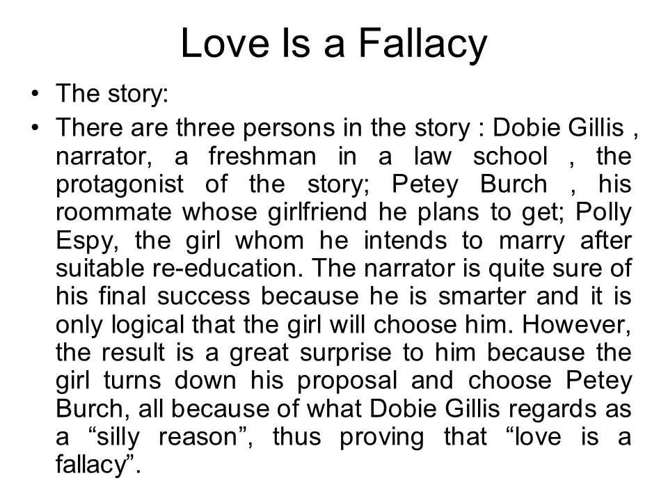 Love Is a Fallacy The story: There are three persons in the story : Dobie Gillis, narrator, a freshman in a law school, the protagonist of the story;