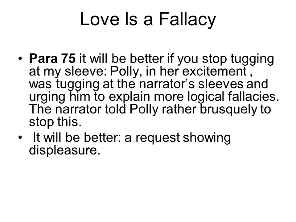 Love Is a Fallacy Para 75 it will be better if you stop tugging at my sleeve: Polly, in her excitement, was tugging at the narrator's sleeves and urgi