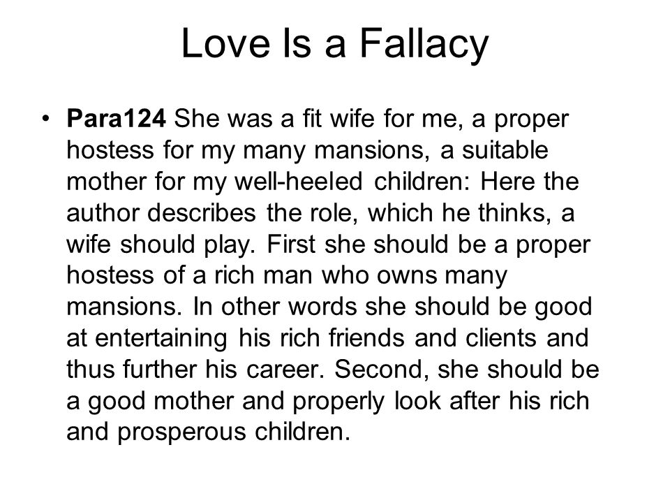 Love Is a Fallacy Para124 She was a fit wife for me, a proper hostess for my many mansions, a suitable mother for my well-heeled children: Here the au