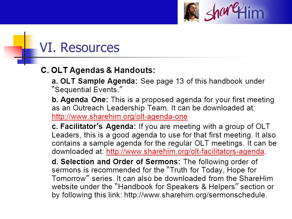 "VI. Resources C. OLT Agendas & Handouts: a. OLT Sample Agenda: See page 13 of this handbook under "" Sequential Events. "" b. Agenda One: This is a prop"