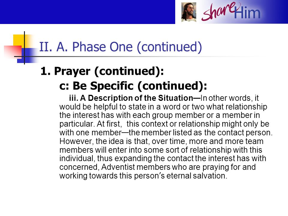 II. A. Phase One (continued) 1. Prayer (continued): c: Be Specific (continued): iii. A Description of the Situation — In other words, it would be help