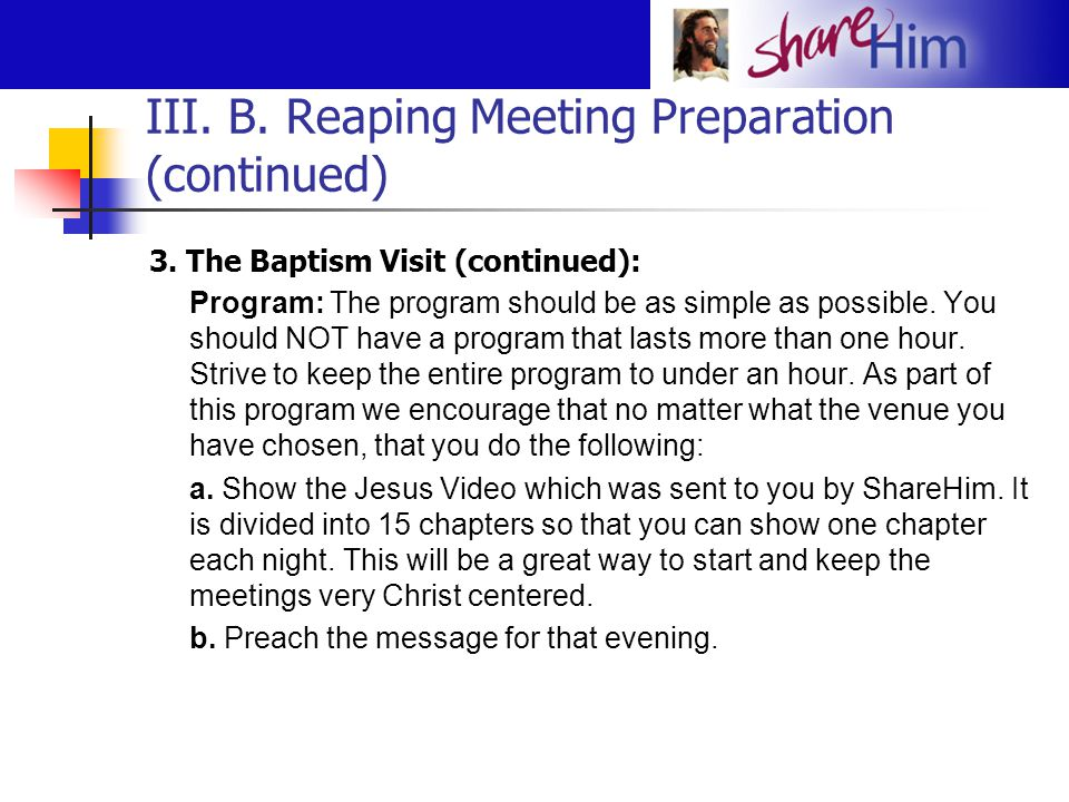 III. B. Reaping Meeting Preparation (continued) 3. The Baptism Visit (continued): Program: The program should be as simple as possible. You should NOT
