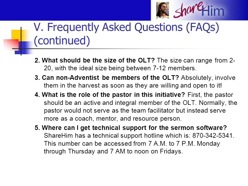 V. Frequently Asked Questions (FAQs) (continued) 2. What should be the size of the OLT? The size can range from 2- 20, with the ideal size being betwe
