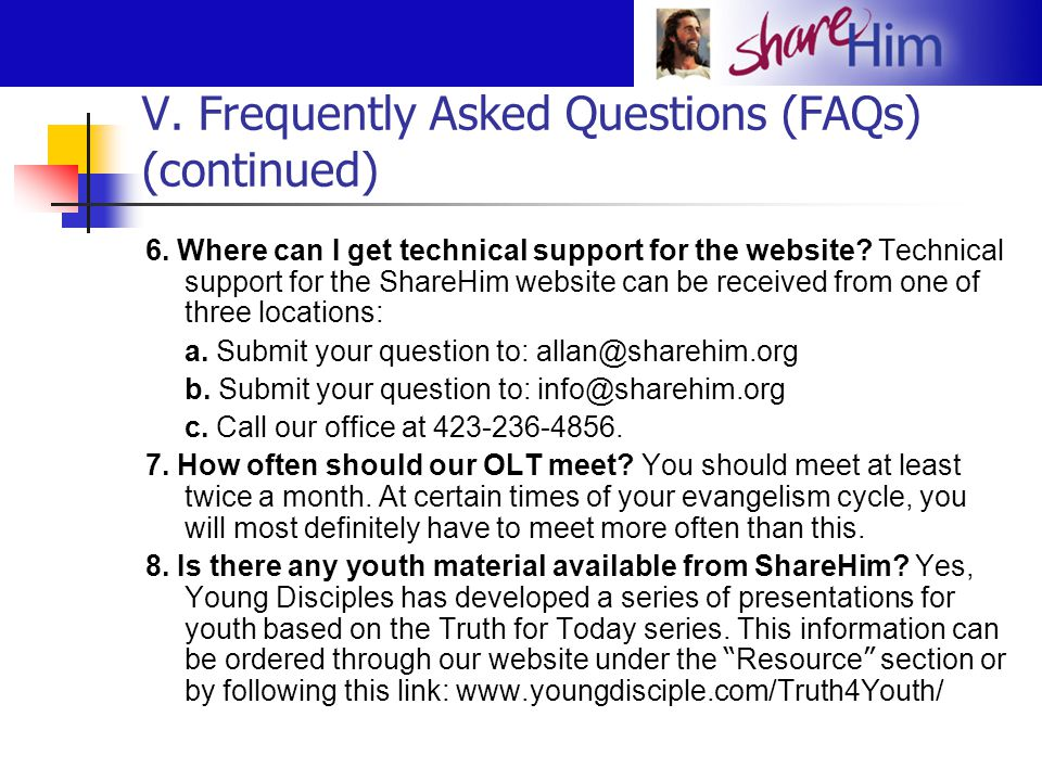 V. Frequently Asked Questions (FAQs) (continued) 6. Where can I get technical support for the website? Technical support for the ShareHim website can
