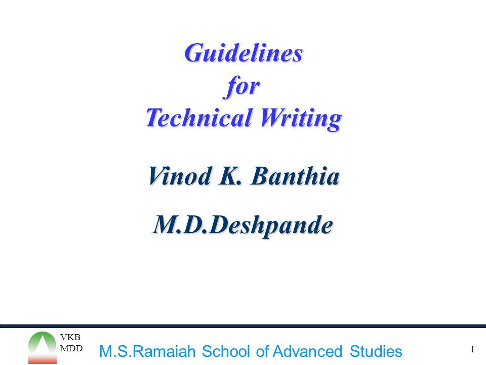 M.S.Ramaiah School of Advanced Studies VKB MDD 1 Guidelinesfor Technical Writing Vinod K. Banthia M.D.Deshpande