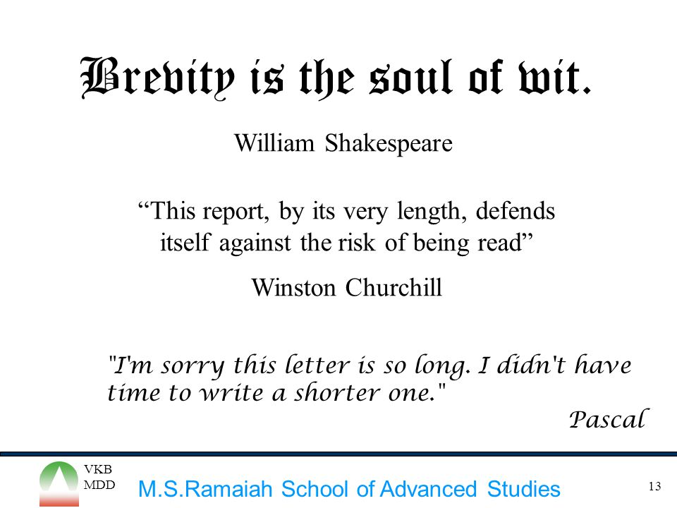 """M.S.Ramaiah School of Advanced Studies VKB MDD 13 Brevity is the soul of wit. """"This report, by its very length, defends itself against the risk of bei"""