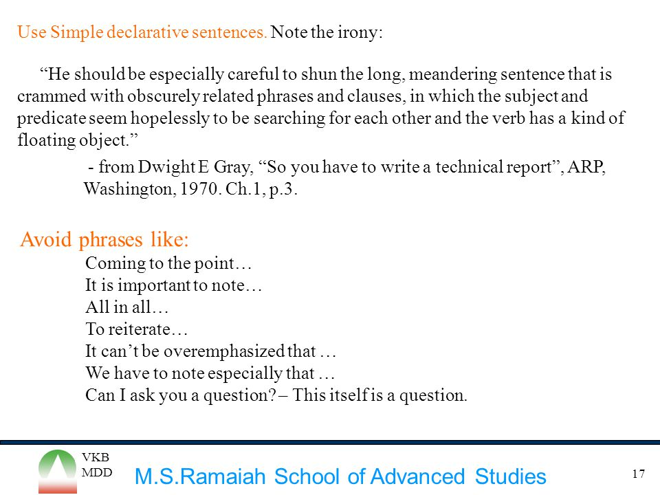 """M.S.Ramaiah School of Advanced Studies VKB MDD 17 Use Simple declarative sentences. Note the irony: """"He should be especially careful to shun the long,"""
