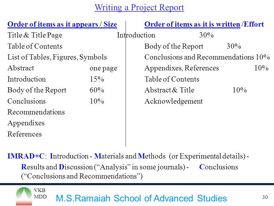 M.S.Ramaiah School of Advanced Studies VKB MDD 30 Writing a Project Report Order of items as it appears / SizeOrder of items as it is written /Effort