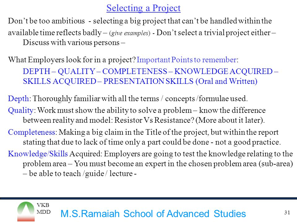 M.S.Ramaiah School of Advanced Studies VKB MDD 31 Selecting a Project Don't be too ambitious - selecting a big project that can't be handled within th