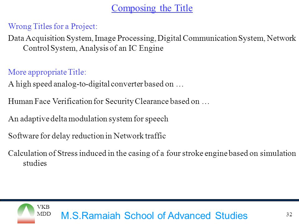 M.S.Ramaiah School of Advanced Studies VKB MDD 32 Composing the Title Wrong Titles for a Project: Data Acquisition System, Image Processing, Digital C