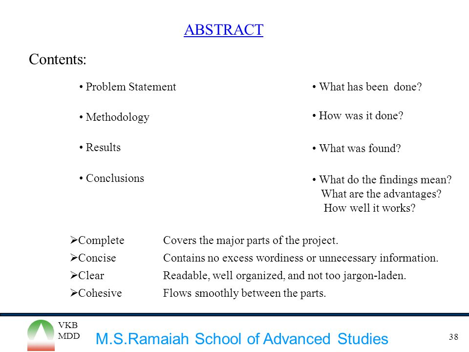 M.S.Ramaiah School of Advanced Studies VKB MDD 38 ABSTRACT Contents: Problem Statement Methodology Results Conclusions What has been done? How was it