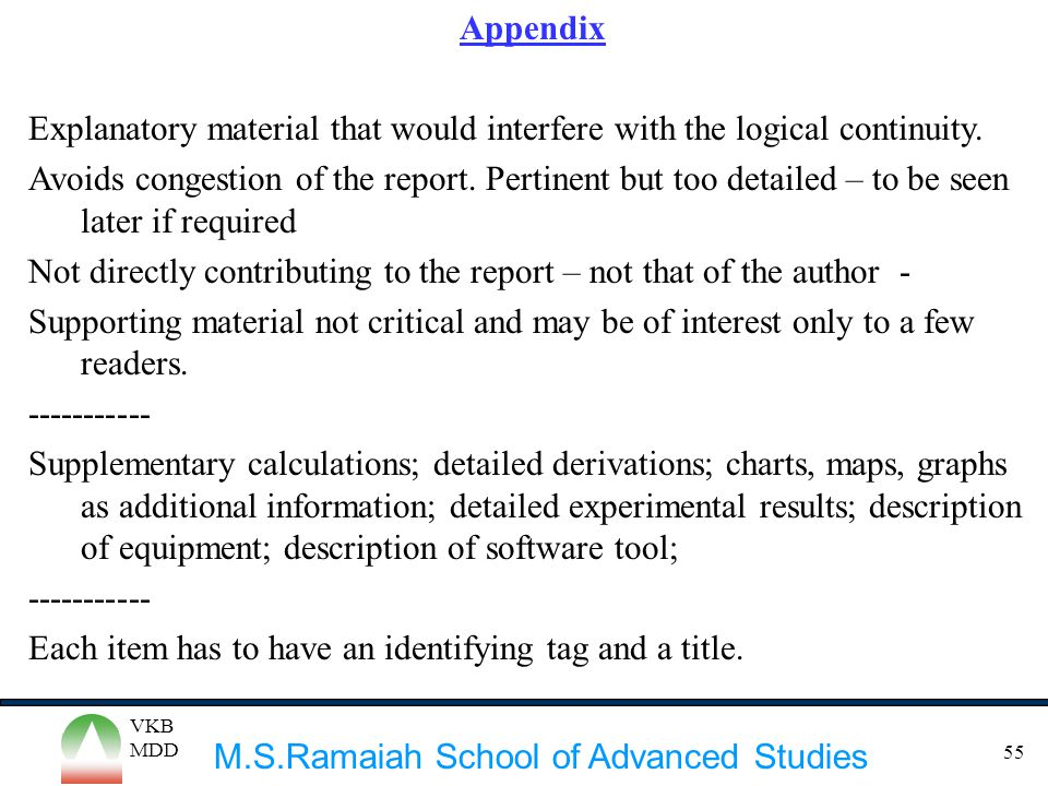 M.S.Ramaiah School of Advanced Studies VKB MDD 55 Appendix Explanatory material that would interfere with the logical continuity. Avoids congestion of