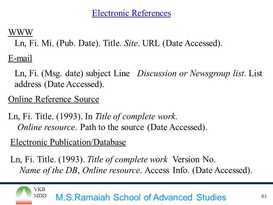 M.S.Ramaiah School of Advanced Studies VKB MDD 63 Electronic References Ln, Fi. Mi. (Pub. Date). Title. Site. URL (Date Accessed). WWW Ln, Fi. (Msg. d