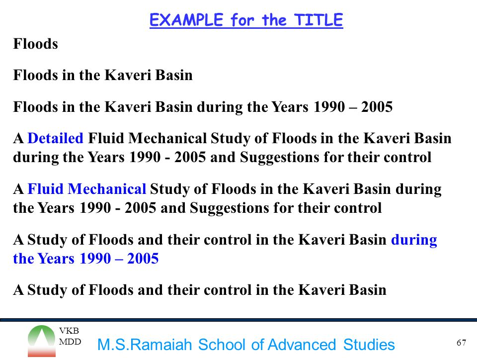 M.S.Ramaiah School of Advanced Studies VKB MDD 67 EXAMPLE for the TITLE Floods Floods in the Kaveri Basin Floods in the Kaveri Basin during the Years