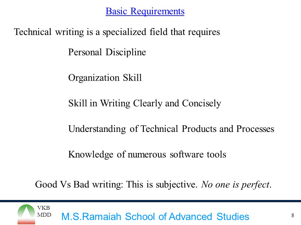 M.S.Ramaiah School of Advanced Studies VKB MDD 8 Good Vs Bad writing: This is subjective. No one is perfect. Technical writing is a specialized field