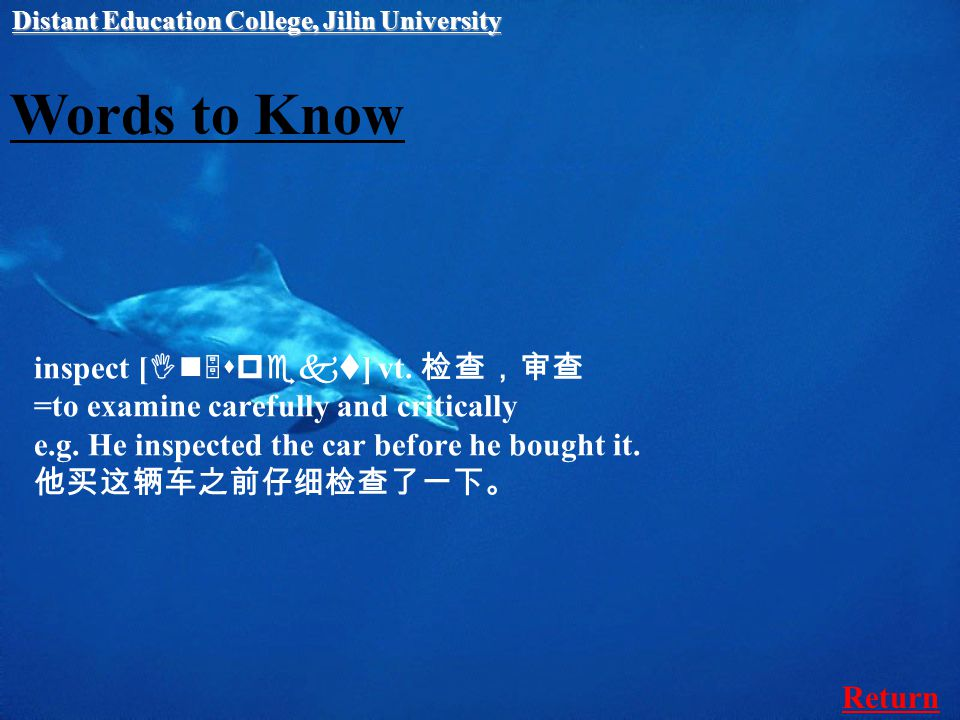 Words to Know inspect [ In5spekt ] vt. 检查,审查 =to examine carefully and critically e.g.