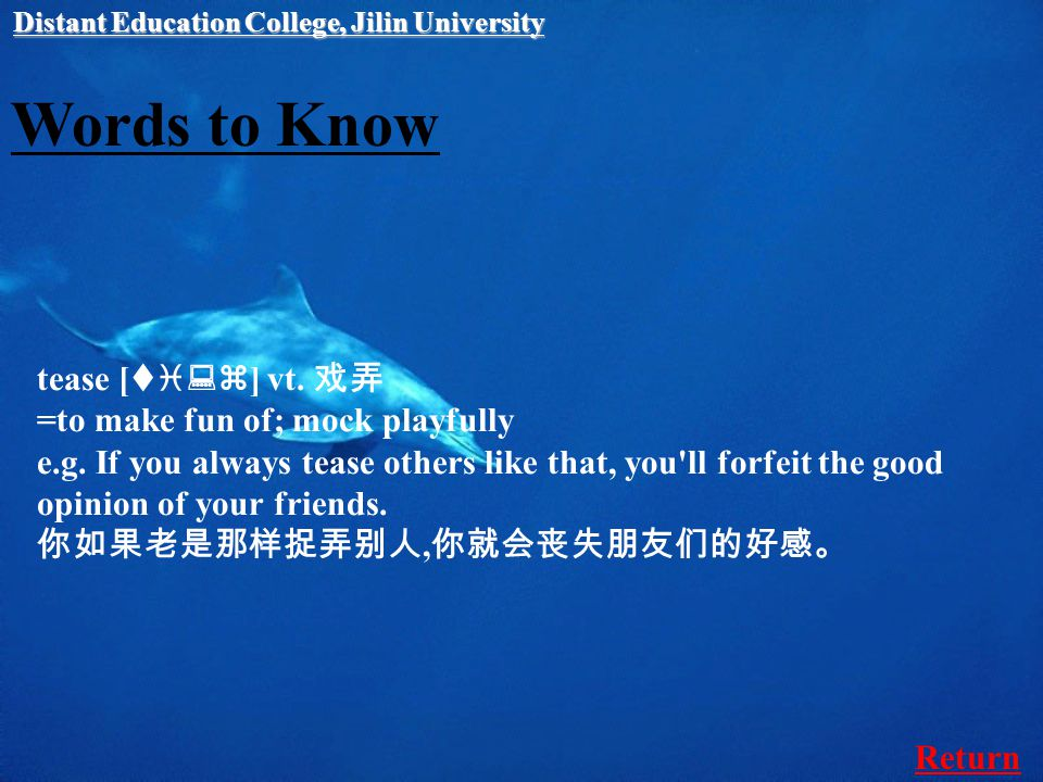 Words to Know tease [ ti:z ] vt. 戏弄 =to make fun of; mock playfully e.g.