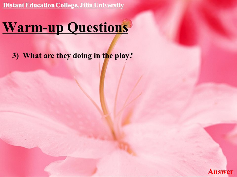 Warm-up Questions Distant Education College, Jilin University 3) What are they doing in the play.