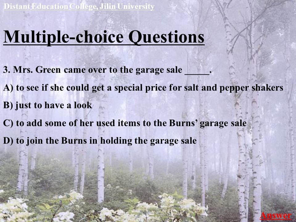 Multiple-choice Questions 3. Mrs. Green came over to the garage sale _____.
