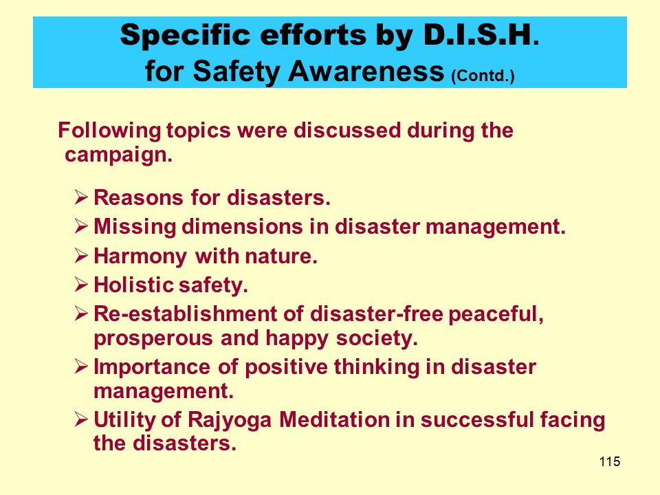 """114 Specific efforts by D.I.S.H. for Safety Awareness 19 days 16545  In 2005 a State Level Disaster Management Campaign named """"Gyan Vigyan Appati Jag"""