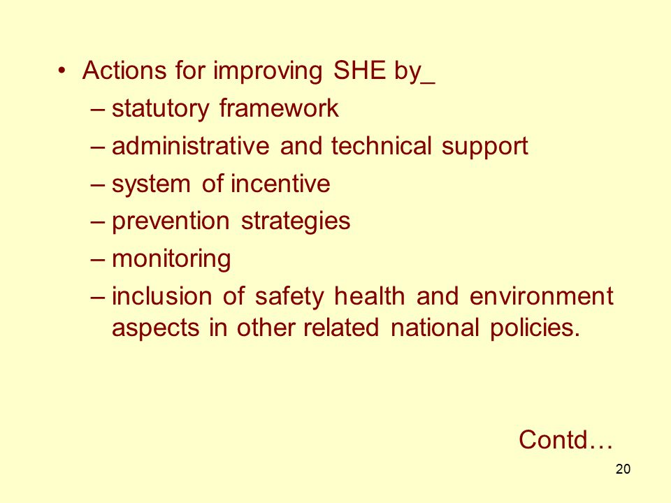 19 National Policy on Safety, Health and Environment at Work place The Union Cabinet has approved the National Policy on SHE at Work place Securing he