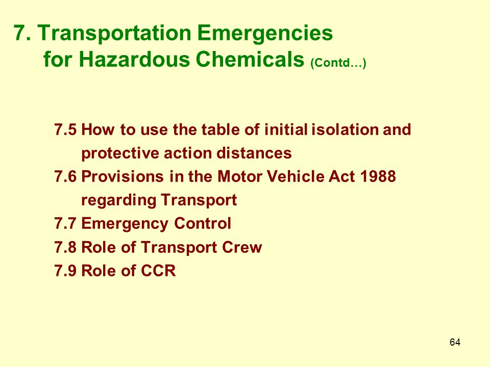 63 7. Transportation Emergencies for Hazardous Chemicals 7.1 Introduction 7.2 Transportation Route Survey 7.3 The table of initial isolation and prote