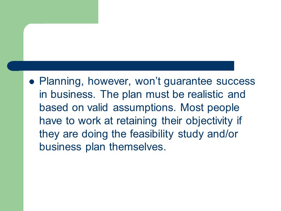 Planning, however, won't guarantee success in business.
