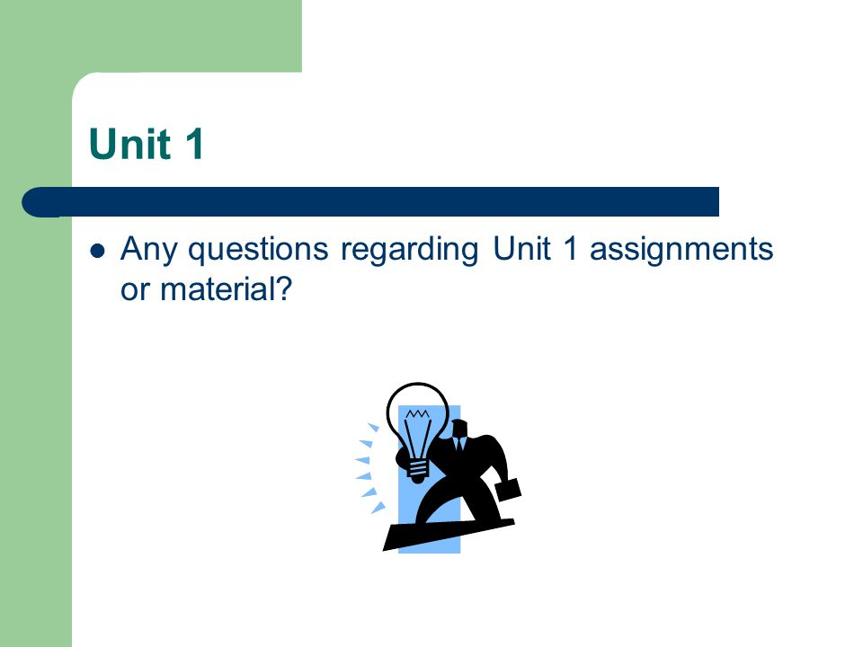 Unit 1 Any questions regarding Unit 1 assignments or material
