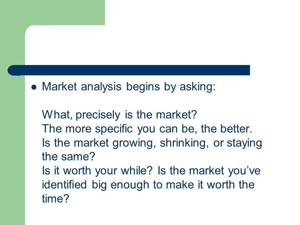 Market analysis begins by asking: What, precisely is the market.