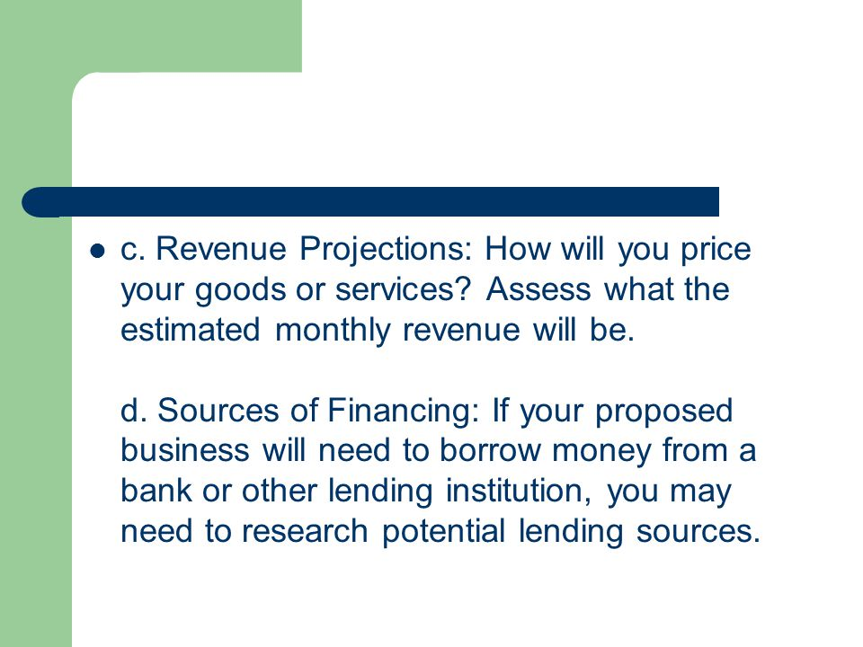 c. Revenue Projections: How will you price your goods or services.