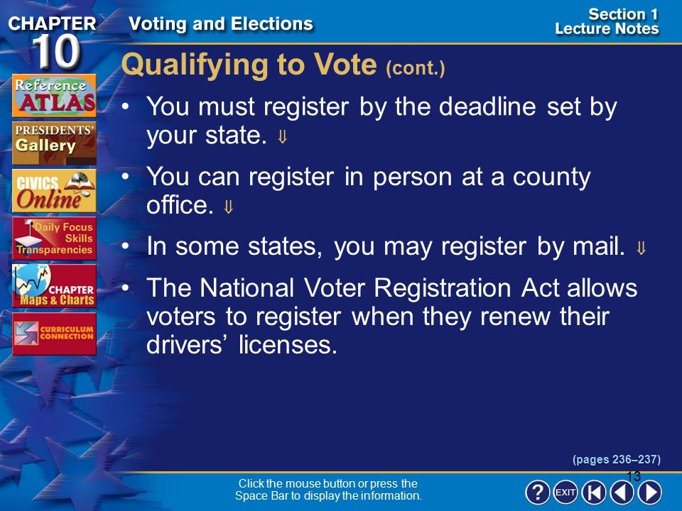 12 Section 1-5 Qualifying to Vote (cont.) Today the Constitution forbids any state to deny the right to vote because of race, color, gender, or age (i