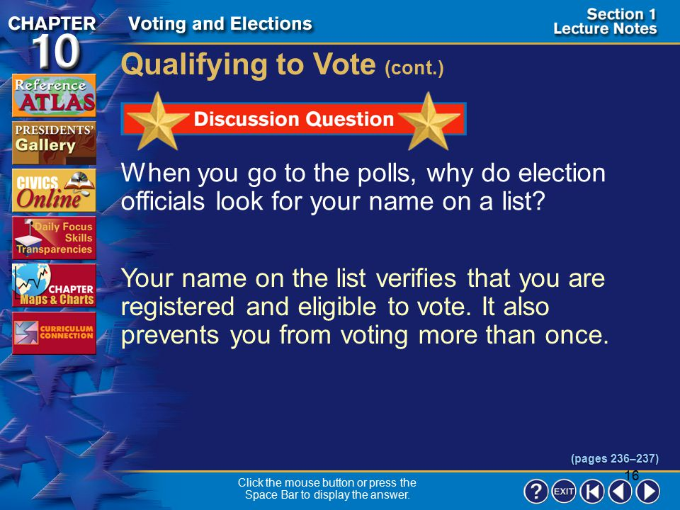 15 Section 1-8 When you go to vote, election officials will check for your name on a list of voters registered in the district. Qualifying to Vote (co