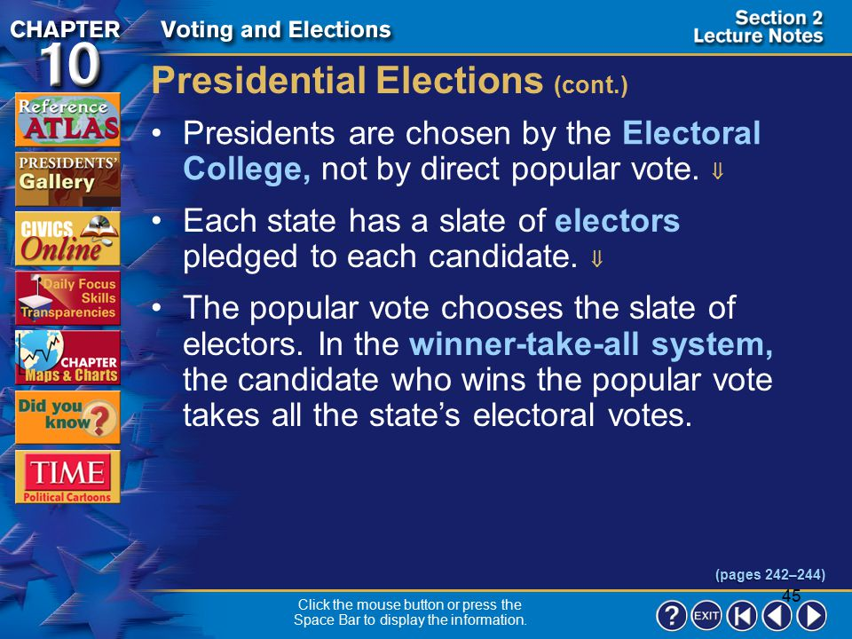 44 Section 2-10 Presidential Elections (cont.) In recent years the conventions have lost their main purpose–choosing a nominee.  The primaries do tha