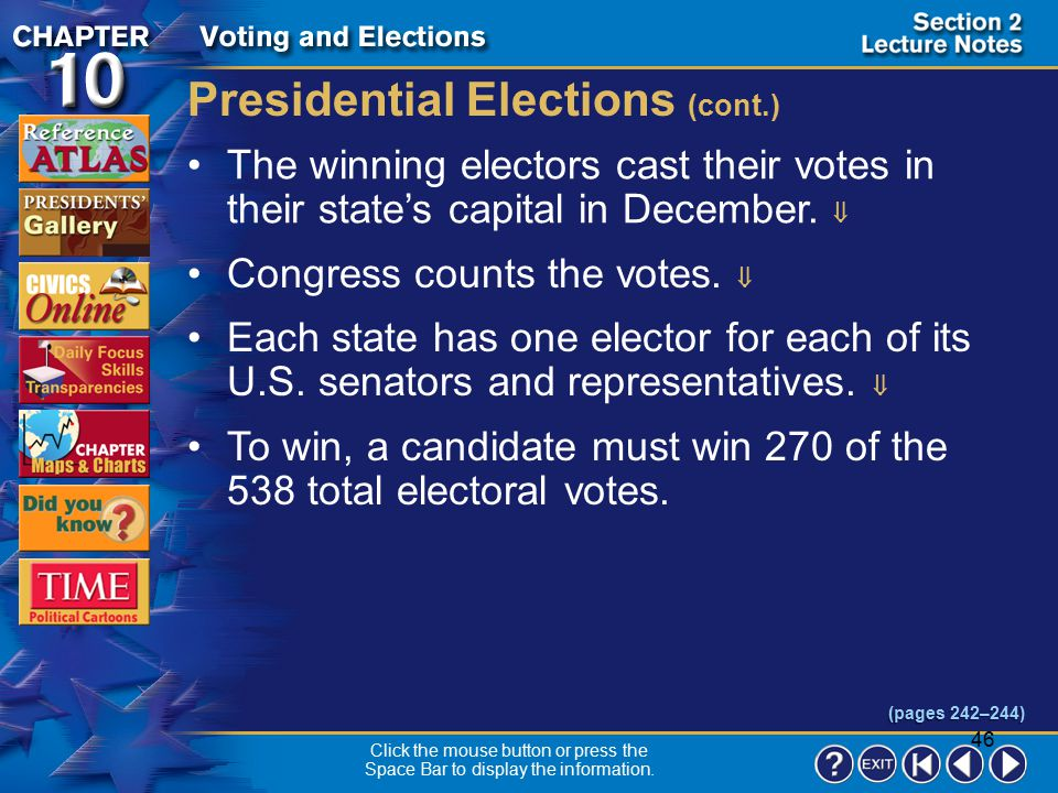 45 Section 2-11 Presidents are chosen by the Electoral College, not by direct popular vote.  Each state has a slate of electors pledged to each candi