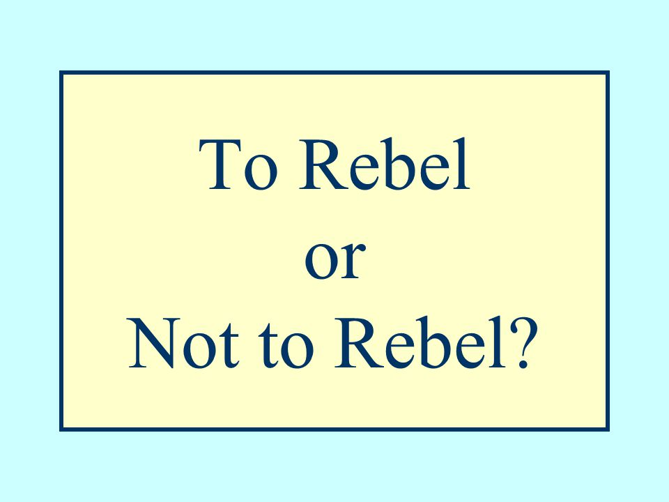 To Rebel or Not to Rebel?