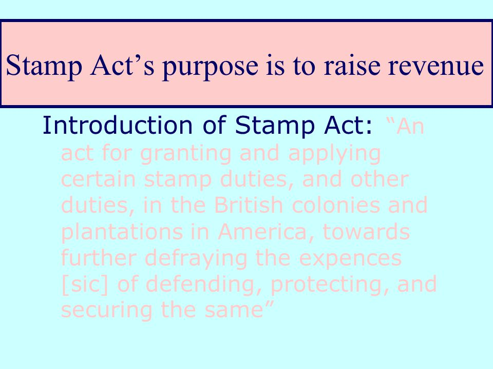 C. Stamp Act – the turning point Regular folks are affected weekly, if not daily, by the Stamp Act Ordinary people are afraid the taxes or stamp fees