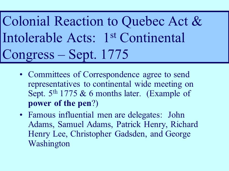 Quebec Act of June 1774 Quebec, is the territory England won from France in the Fr & Indian War.