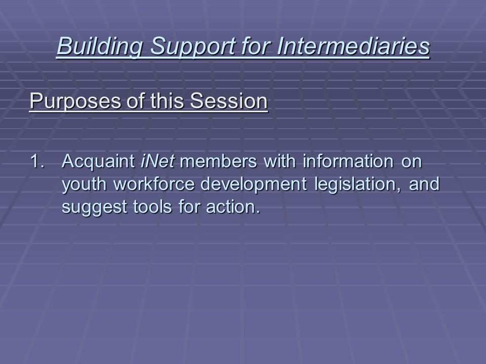 Building Support for Intermediaries Purposes of this Session 2.