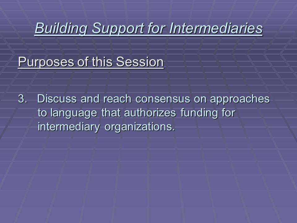 Building Support for Intermediaries Purposes of this Session 3.