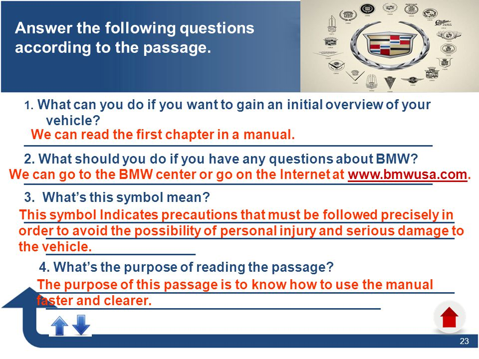 23 Task2 : Answer the following questions according to the passage. 1. What can you do if you want to gain an initial overview of your vehicle? ______